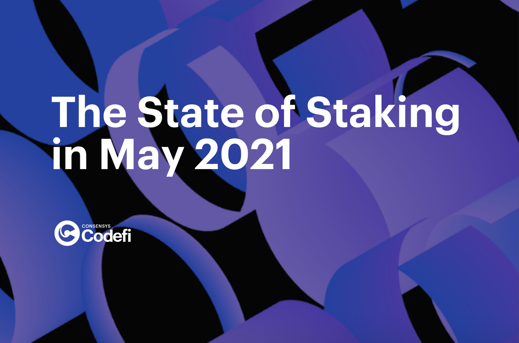The State of Staking in May 2021   Codefi Staking   ConsenSys