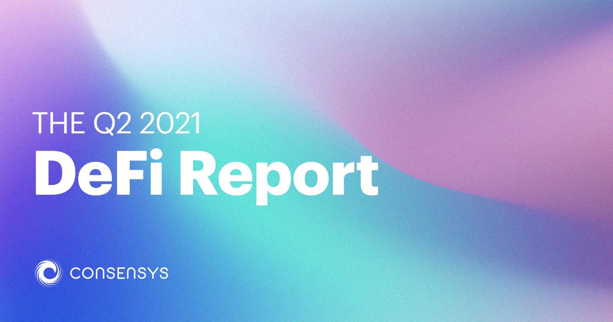DeFi Report Q2 2021 | Consensys